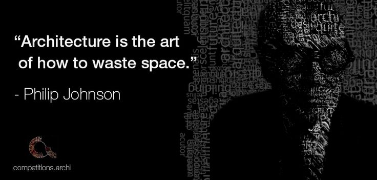 """Architecture Quotes #6 - Philip Johnson - """"Architecture is the art  of how to waste space."""""""