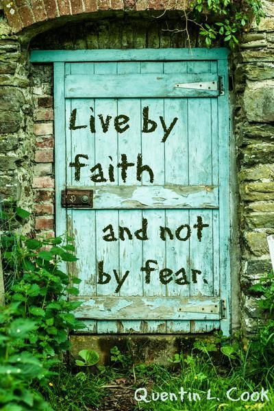 """""""Live by faith and not by fear."""" Elder Quentin L. Cook 