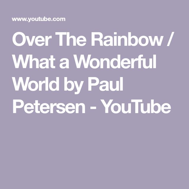 Over The Rainbow / What a Wonderful World by Paul Petersen - YouTube