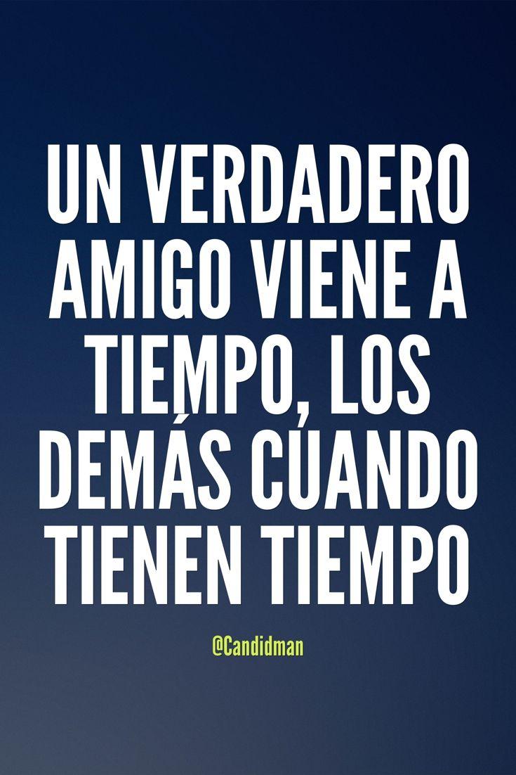 """""""Un verdadero #Amigo viene a #Tiempo, los demás cuando tienen tiempo"""". @candidman #Frases #Reflexion #Amigos #Amistad #Candidman"""