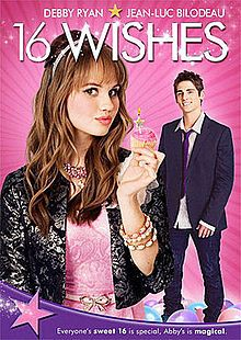 16 Wishes (2010). Starring: Debby Ryan, Jean-Luc Bilodeau and Anna Mae Wills