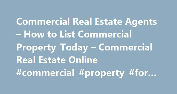 Commercial Real Estate Agents – How to List Commercial Property Today – Commercial Real Estate Online #commercial #property #for #sale #or #rent http://commercial.remmont.com/commercial-real-estate-agents-how-to-list-commercial-property-today-commercial-real-estate-online-commercial-property-for-sale-or-rent/  #how to list commercial real estate # Commercial Real Estate Agents How to List Commercial Property Today When listing commercial or retail property today it is important for you to…