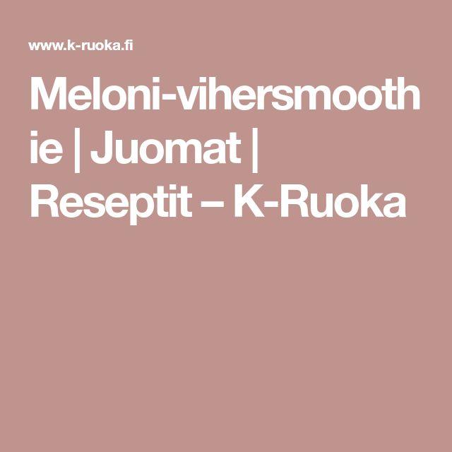 Meloni-vihersmoothie | Juomat | Reseptit – K-Ruoka