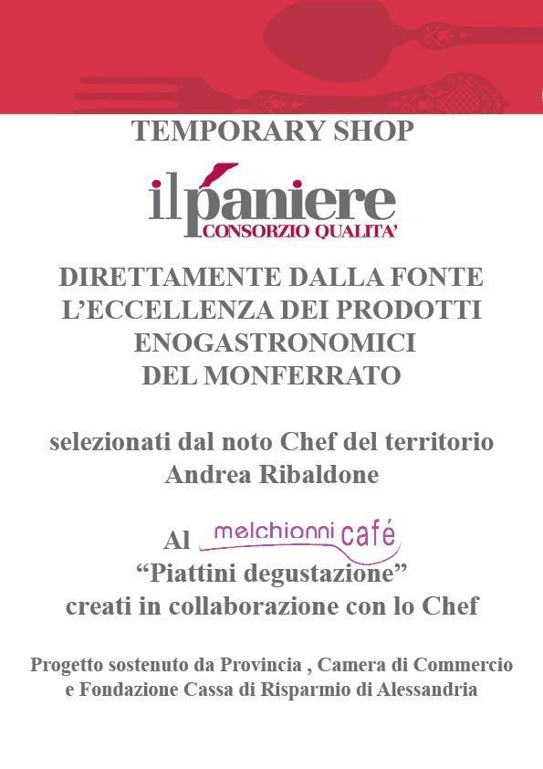 Si inaugura il 23 novembre 2012 alle ore 18 il Temporary Shop del Paniere dei Prodotti di Pregio della provincia di Alessandria con uno speciale show cooking dello chef Andrea Ribaldone durante l'evento di apertura di un nuovo punto vendita presso la galleria Melchionni.