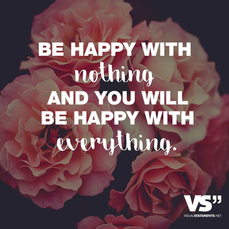 Be happy with nothing and you will be happy with everything – VISUAL STATEMENTS