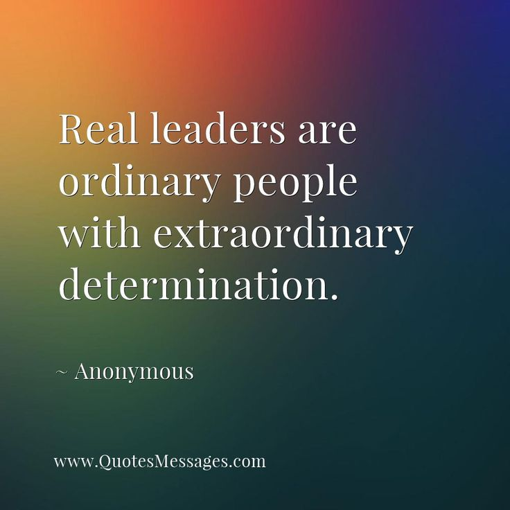 Real leaders are ordinary people with extraordinary