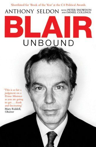 Blair Unbound, by Anthony Seldon.