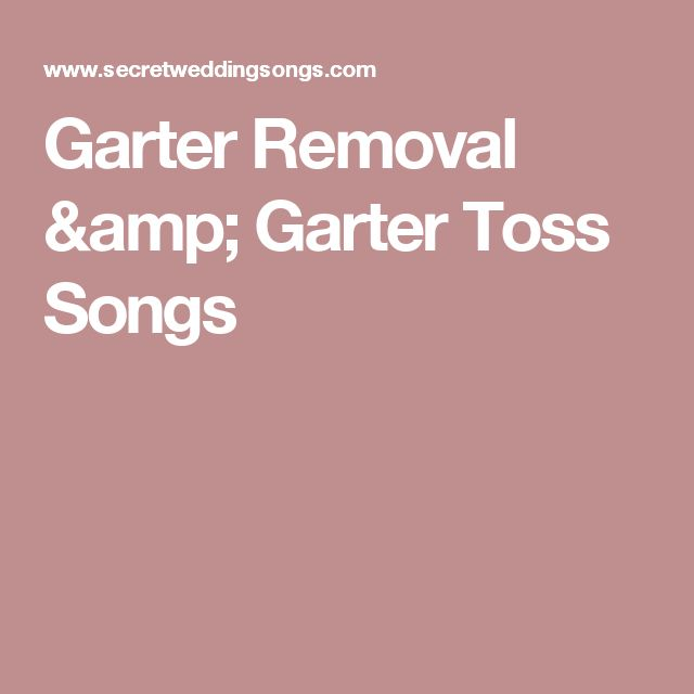 The Top List Of Garter Removal Songs And Toss For Wedding Reception Tradition Also Tips History More Info About