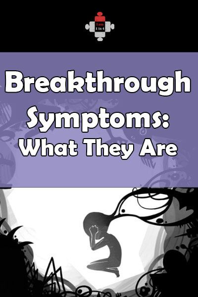 Breakthrough Symptoms: What They Are Even with the best treatment for a mental health disorder, people can still experience breakthrough symptoms: voices, delusions, paranoia, depression.