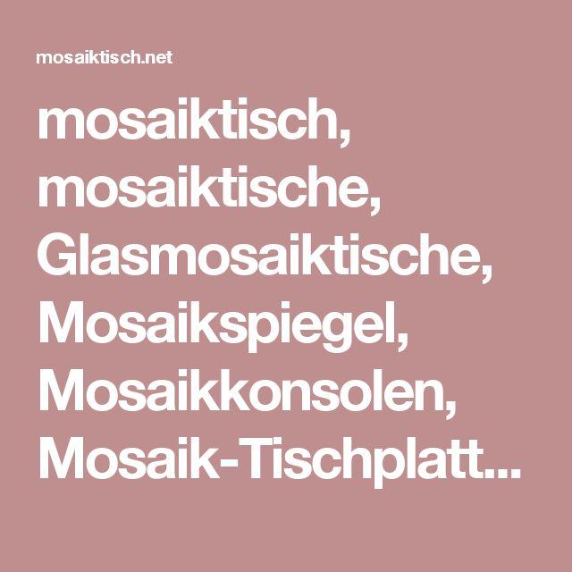 mosaiktisch, mosaiktische, Glasmosaiktische, Mosaikspiegel, Mosaikkonsolen, Mosaik-Tischplatten, Gartentische, Gartenmöbel, marokkanische Mosaiktische, Couchtische, Gartenstühle, Mosaik-Beistelltische