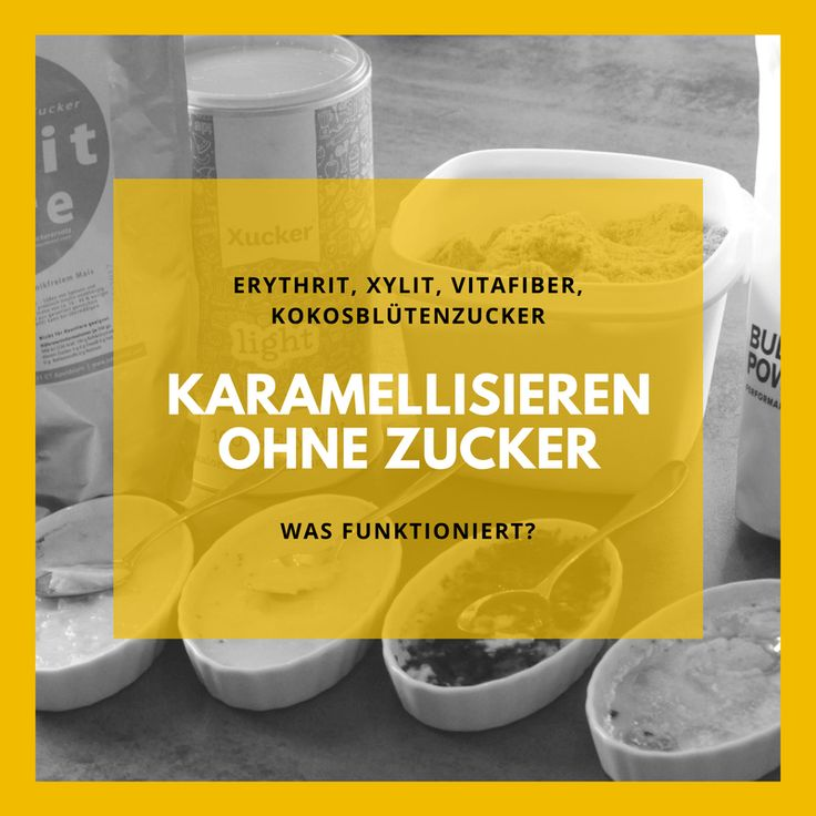 Zuckerersatz im Test und Vergleich: Karamellisieren ohne Zucker! Welche Zuckeraustauschstoffe lassen sich karamellisieren? Erythrit, Xylit oder VitaFiber?