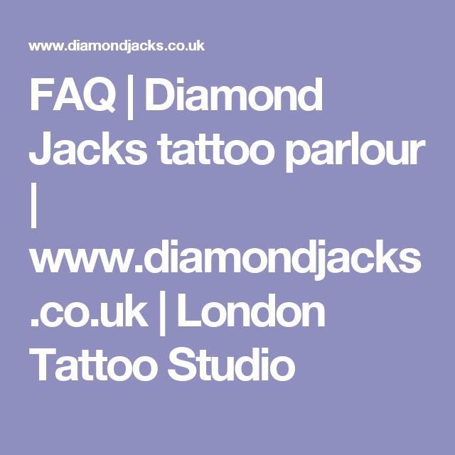 FAQ | Diamond Jacks tattoo parlour | www.diamondjacks.co.uk | London Tattoo Studio
