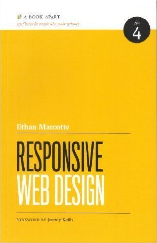 Responsive Web Design (Brief Books for People Who Make Websites, No. 4): Ethan Marcotte: 9780984442577: Amazon.com: Books