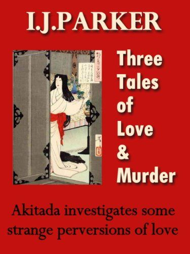 Three Tales of Love and Murder (Akitada Mysteries Book 6) by [Parker, I. J.]