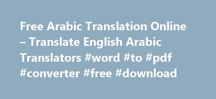 Free Arabic Translation Online – Translate English Arabic Translators #word #to #pdf #converter #free #download http://free.remmont.com/free-arabic-translation-online-translate-english-arabic-translators-word-to-pdf-converter-free-download/  #translate french to english free # Free Arabic Translation Online – Translate English Arabic Translators Our online translator tool helps you with the interpretation of text meaning. The process of changing a text from one language to another (example…