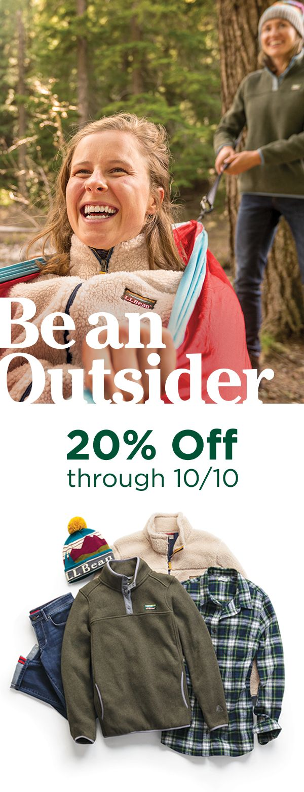 Be an Outsider and save 20% off through 10/10. At L.L. Bean, we design products that make it easier for families of all kinds to spend time outside together. Join us and Be an Outsider. Shop the latest fall fashion for men, women and kids today!