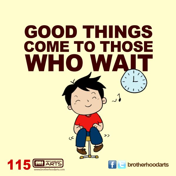 #115 Good things come to those who wait.
