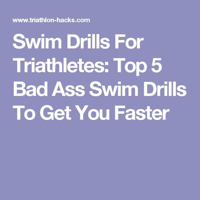 Swim Drills For Triathletes: Top 5 Bad Ass Swim Drills To Get You Faster