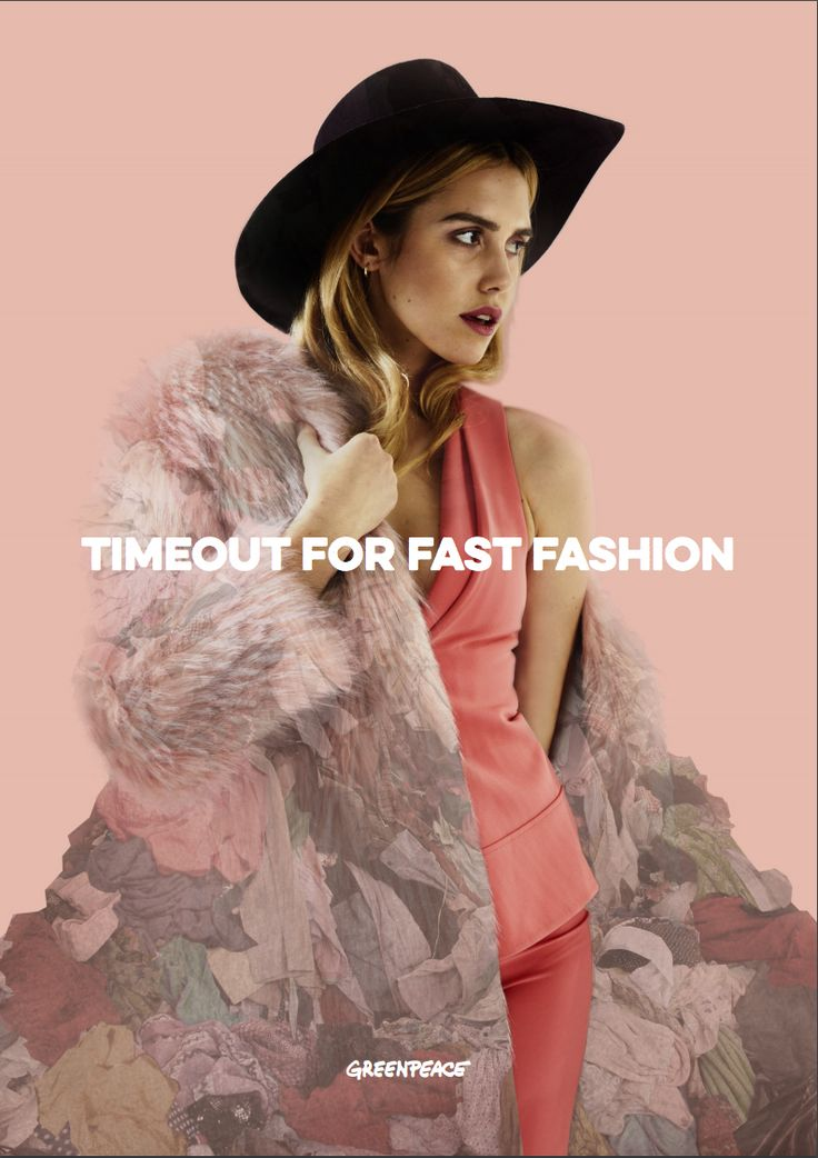 """Timeout for fast fashion (Greenpeace 2016): """"We need to kick the fast fashion habit. Not only will this help the environment, we will be helping ourselves"""""""