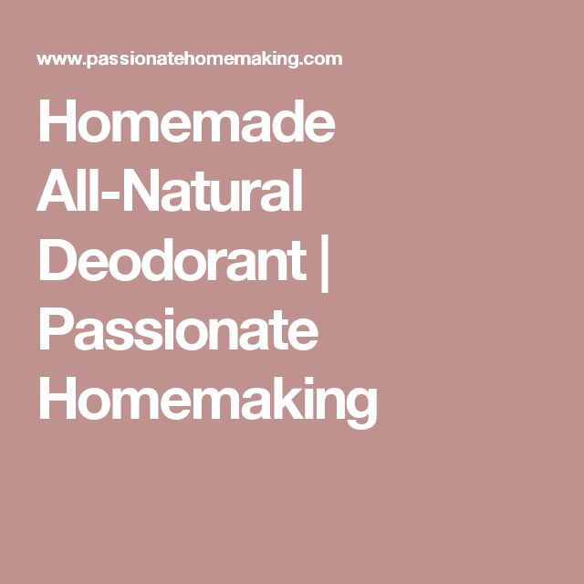 Homemade All-Natural Deodorant   Passionate Homemaking