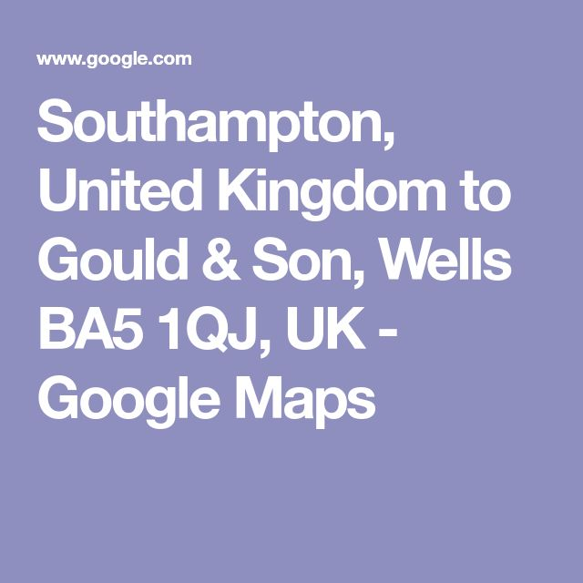 Southampton, United Kingdom to Gould & Son, Wells BA5 1QJ, UK - Google Maps
