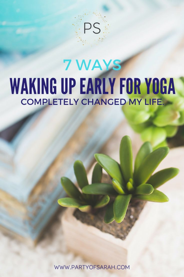 7 Ways that Waking Up Early for #Yoga Completely Changed My Life // Party of Sarah