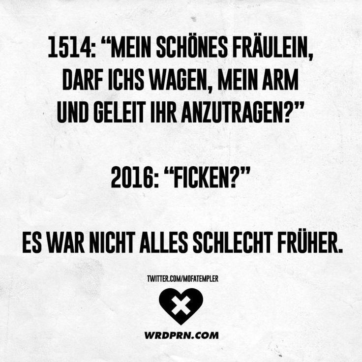 """1514: """"Mein schönes Fräulein, darf ichs wagen, mein Arm und Geleit ihr anzutragen?"""" 2016: """"Ficken?"""" Es war nicht alles schlecht früher"""