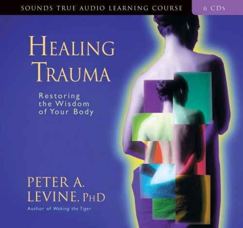 Sounds True Audio Learning Course Healing Trauma Restoring the WisdomofYour Body Peter A. Levine. PHD