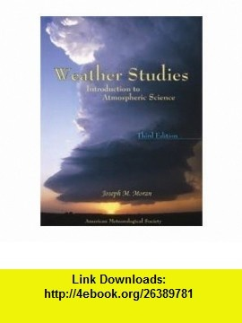 Weather Studies Introduction to Atmospheric Science (9781878220745) Joseph M. Moran , ISBN-10: 1878220748  , ISBN-13: 978-1878220745 ,  , tutorials , pdf , ebook , torrent , downloads , rapidshare , filesonic , hotfile , megaupload , fileserve