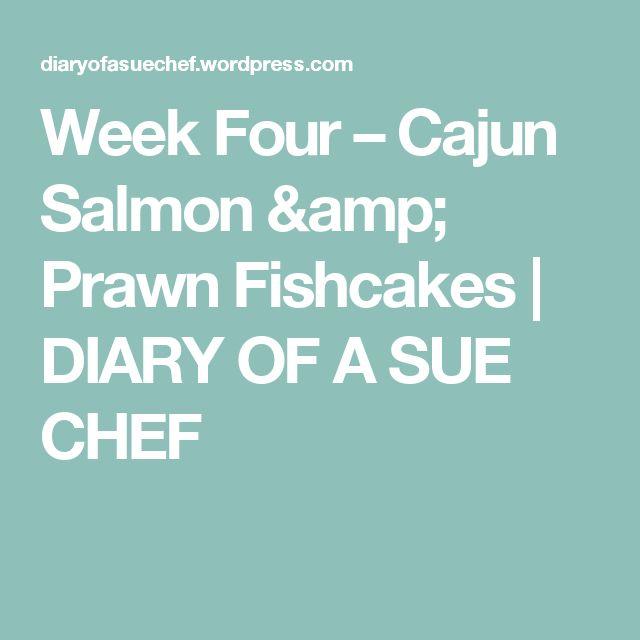 Week Four – Cajun Salmon & Prawn Fishcakes | DIARY OF A SUE CHEF