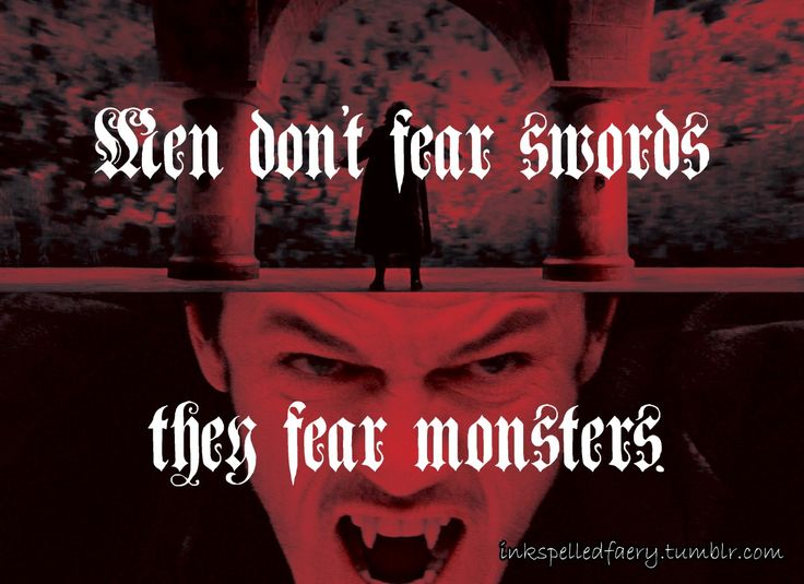 Dracula Untold..Men don't fear swords they fear monsters.