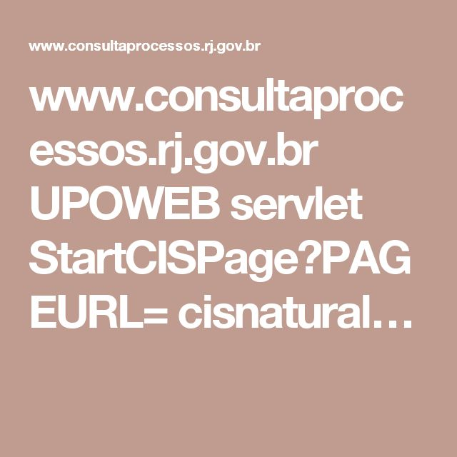 www.consultaprocessos.rj.gov.br UPOWEB servlet StartCISPage?PAGEURL= cisnatural…