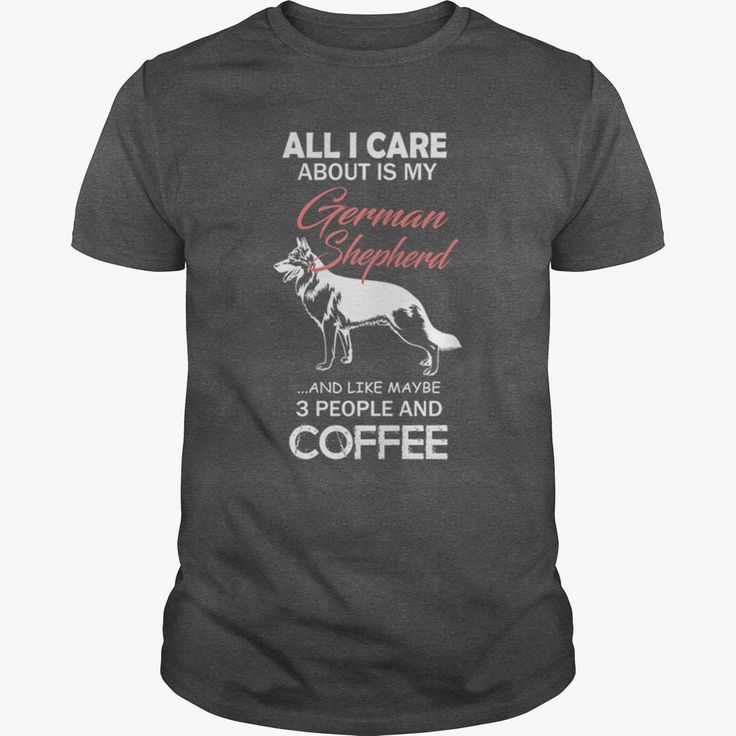 ALL I CARE ABOUT #GERMAN SHEPHERD Grandpa Grandma Dad Mom Lady Man Men Women Woman Wife Husband Girl Boy #German Shep GSD Dog Lover, Order HERE ==> https://www.sunfrog.com/Pets/113733047-422873269.html?6432, Please tag & share with your friends who would love it, #superbowl #xmasgifts #christmasgifts  german shepherd dog training, sable german shepherd dog  #family #entertainment #food #drink #gardening #geek #hair #beauty #health #fitness #history