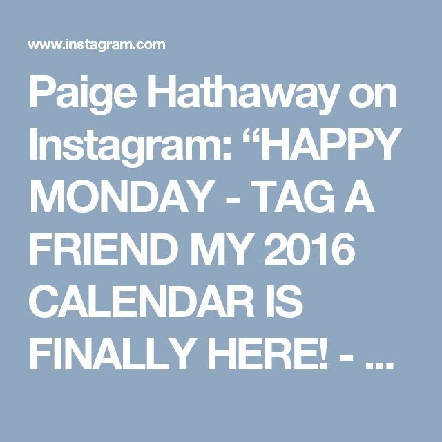 """Paige Hathaway on Instagram: """"HAPPY MONDAY - TAG A FRIEND MY 2016 CALENDAR IS FINALLY HERE! - DONT MISS OUT! Available on orders made TODAY ONLY! I've worked so hard to…"""""""