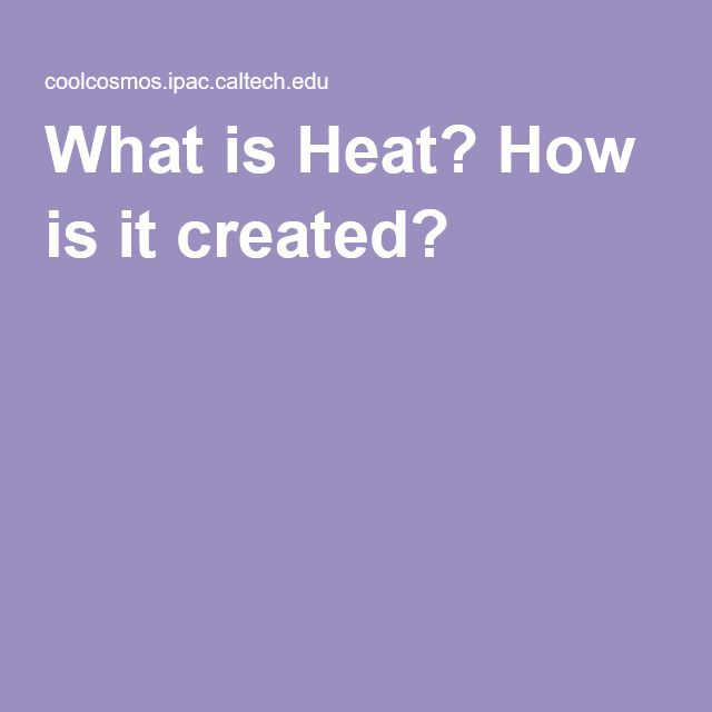 What is Heat? How is it created?