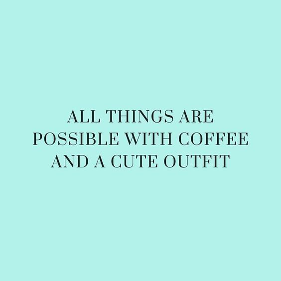 Coffee and a cute outfit is all you need