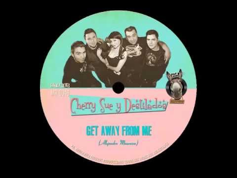 Cherry Sue y Destilados - Get Away From Me First Single <3