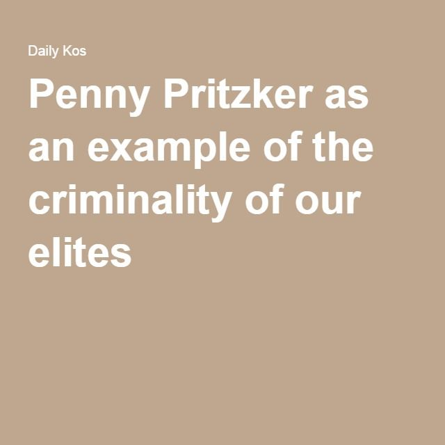 Penny Pritzker as an example of the criminality of our elites