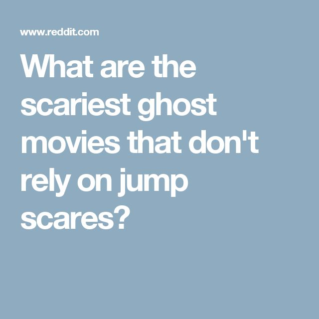 What are the scariest ghost movies that don't rely on jump scares?