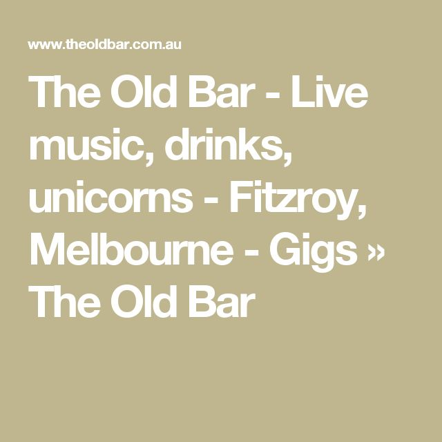 The Old Bar - Live music, drinks, unicorns - Fitzroy, Melbourne - Gigs » The Old Bar