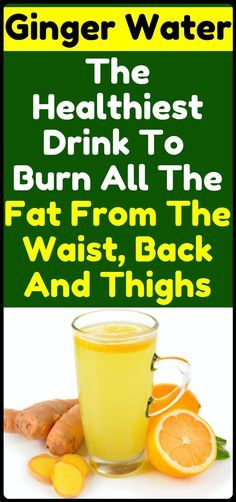 Herbs for weight loss Ginger Water: The Healthiest Drink For Fat Burn From The Waist, Back And Thighs Amazing recipe for weight loss and fat burn