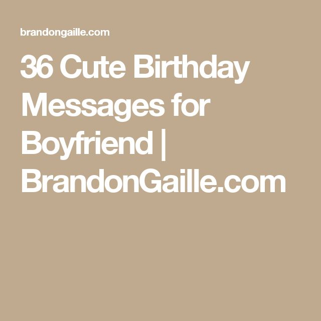 36 Cute Birthday Messages for Boyfriend | BrandonGaille.com