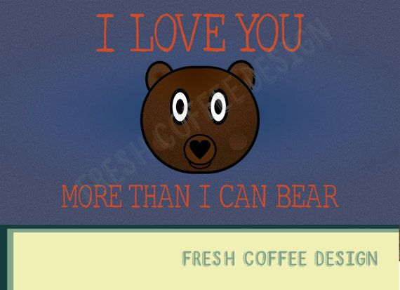 I love you more than I can bear Valentines by FRESHCOFFEEDESIGN