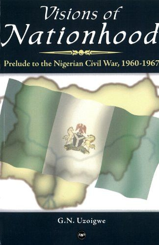 Visions of Nationhood: Prelude to the Nigerian Civil War, 1960-1967