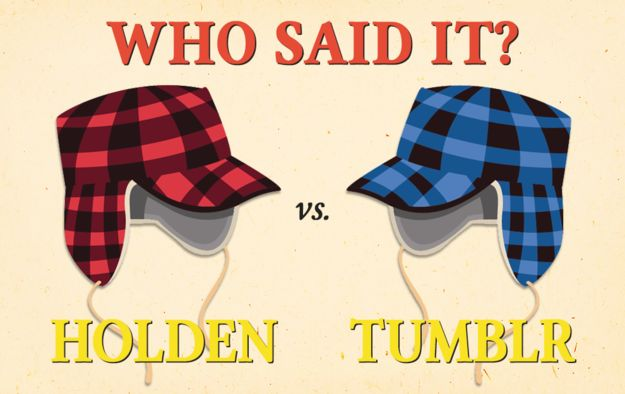 Who Said It: Holden Caulfield Or Someone On Tumblr? @meganeliese take this quiz