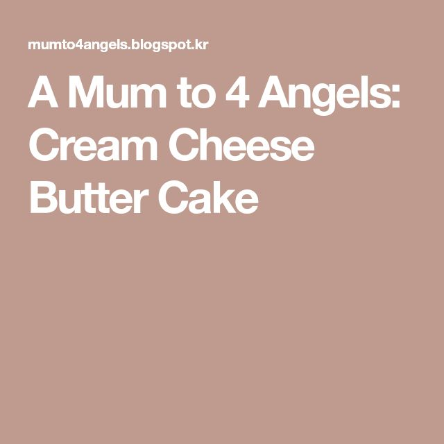 A Mum to 4 Angels: Cream Cheese Butter Cake