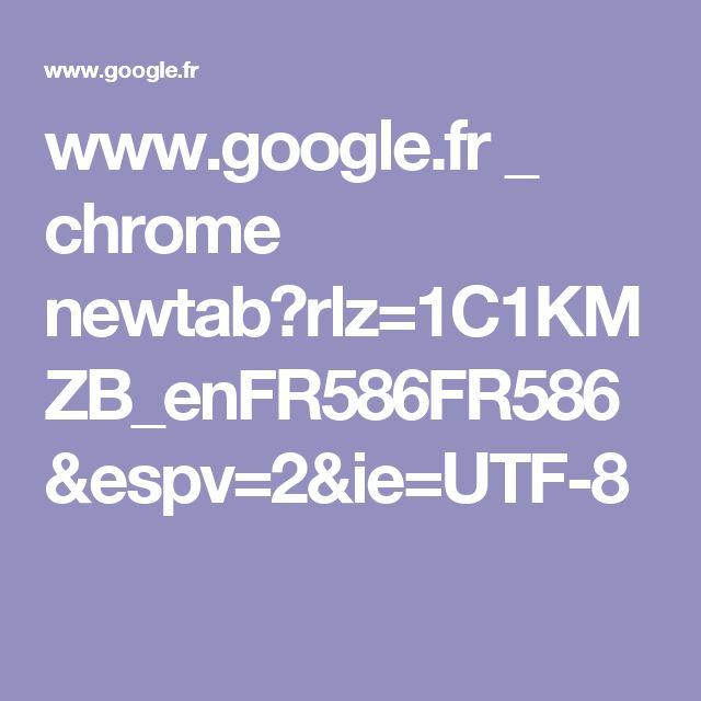 www.google.fr _ chrome newtab?rlz=1C1KMZB_enFR586FR586&espv=2&ie=UTF-8