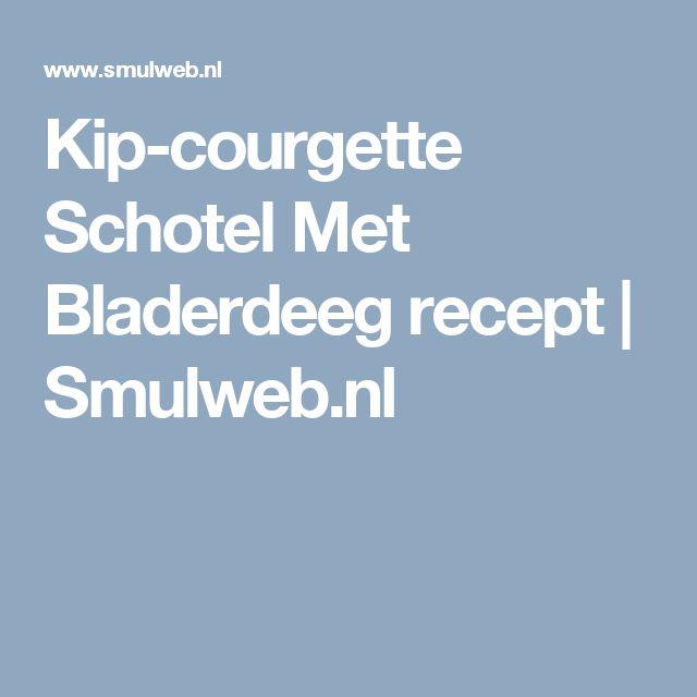 Kip-courgette Schotel Met Bladerdeeg recept | Smulweb.nl