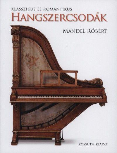 Könyv: Klasszikus és romantikus hangszercsodák (Mandel Róbert)