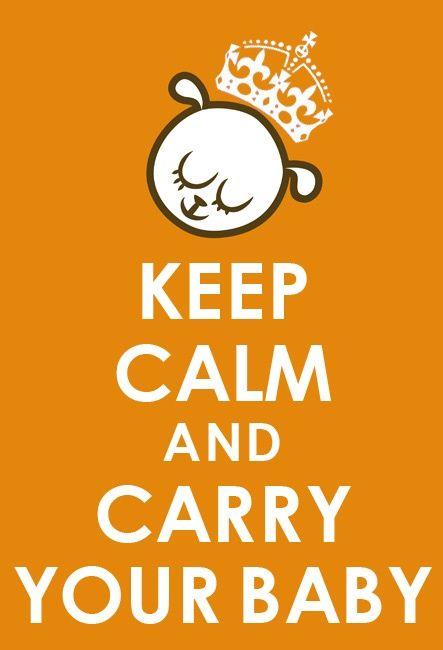 Keep calm and carry your baby #citation #porterbébé